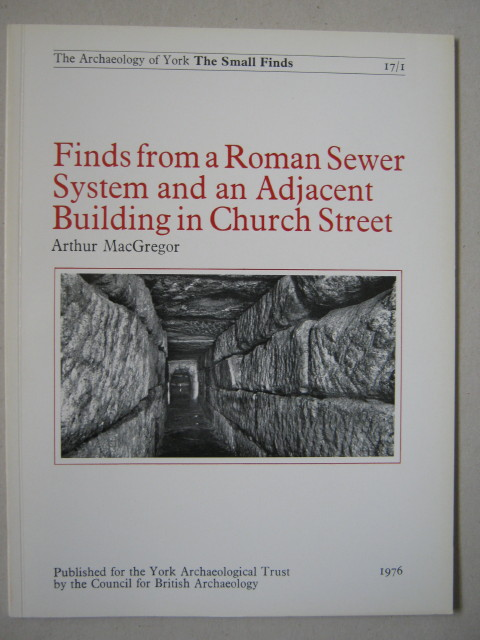 Image for Finds from a Roman sewer system and an adjacent building in Church Street :(The Archaeology of York Vol 17 The Small Finds, Fasc 1)