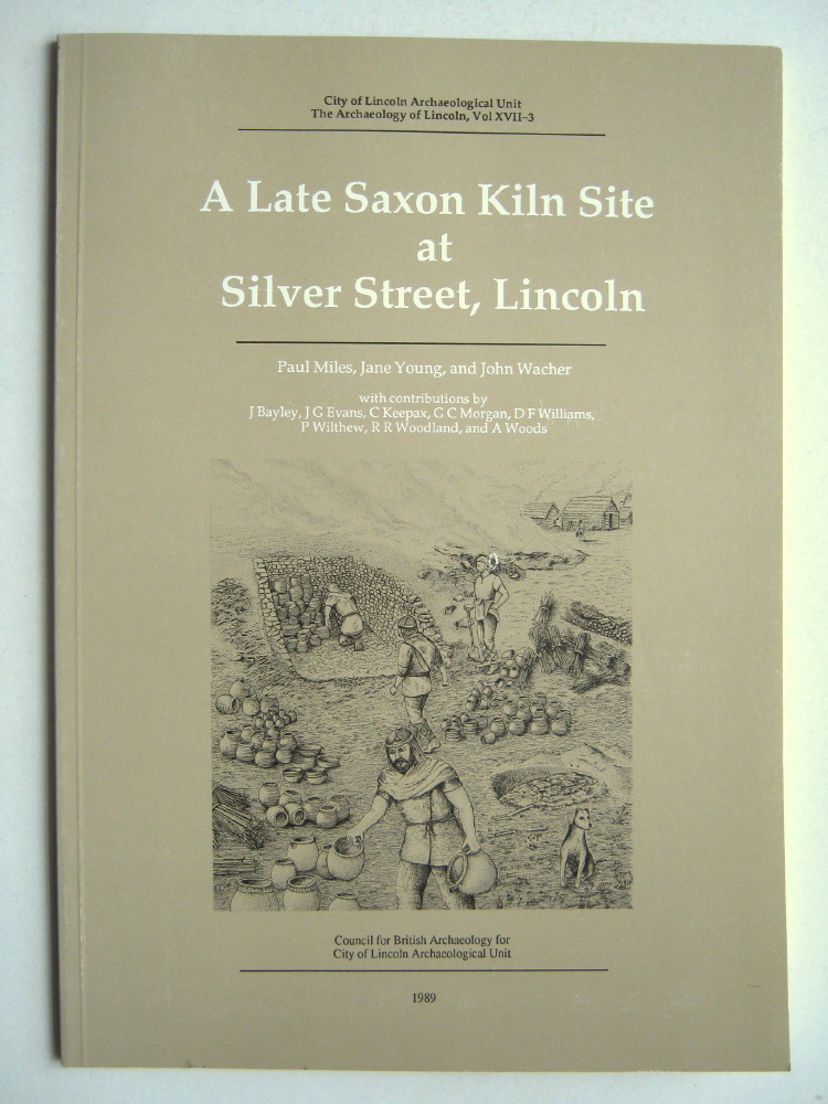 Image for A Late Saxon Kiln Site at Silver Street, Lincoln (City of Lincoln Archaeological Unit The Archaeology of Lincoln, Vol XVII-3) :