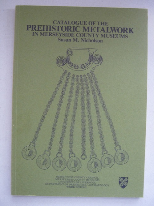 Image for CATALOGUE OF THE PREHISTORIC METALWORK IN MERSEYSIDE COUNTY MUSEUMS :