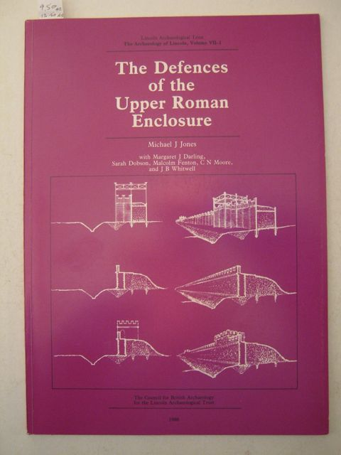 The Defences of the Upper Roman Enclosure :Archaeology of Lincoln, Volume VII-I,
