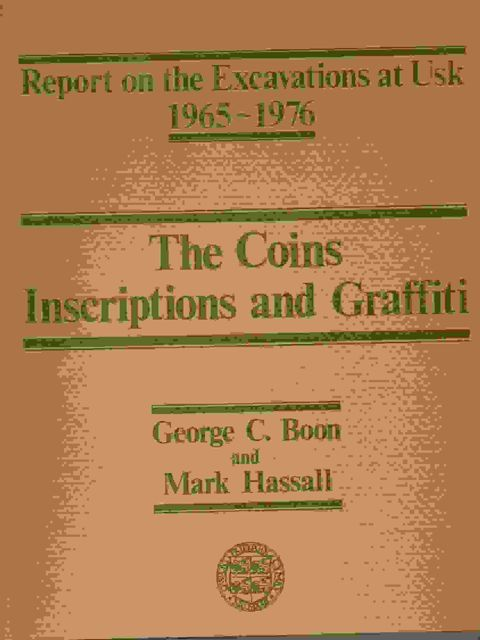 THE COINS, INSCRIPTIONS AND GRAFFITI: Report on the Excavations at Usk 1965 - 1976 :