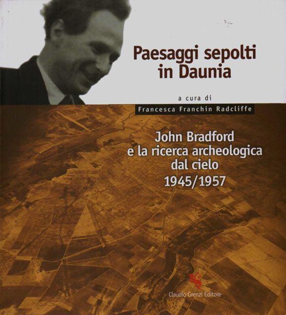 PAESAGGI SEPOLTI IN DAUNIA :John Bradford e la ricerca archeologica dal cielo, 1945-1957