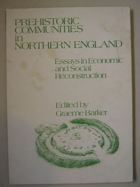 Image for Prehistoric Communities in Northern England :Essays in Social and Economic Reconstruction