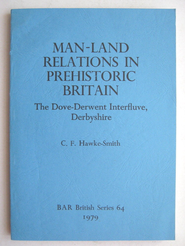 Image for Man-Land Relations in Prehistoric Britain: The Dove-Derwent Interfluve, Derbyshire  :A Study in Human Ecology
