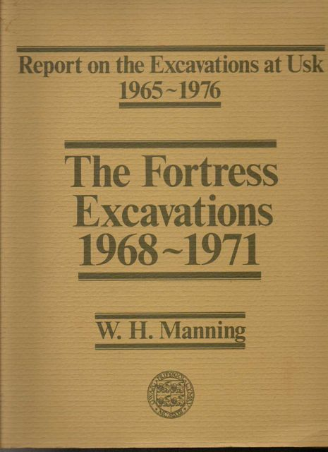 Image for The Fortress Excavations 1968-1971 :Report on the Excavations at Usk 1965-1976