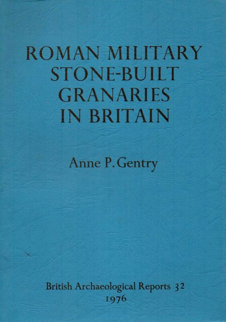 Roman Military Stone-Built Granaries in Britain :(British Archaeological Reports 32)