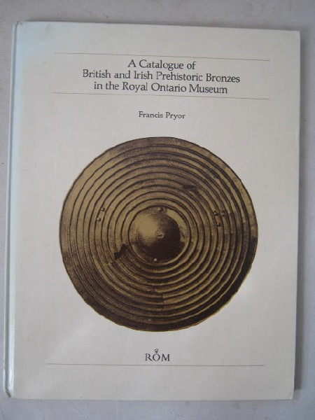 Image for A Catalogue of British and Irish Prehistoric Bronzes in the Royal Ontario Museum :