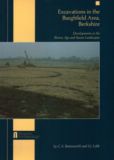 Image for Excavations in the Burghfield Area, Berkshire :Developments in the Bronze Age and Saxon Landscapes