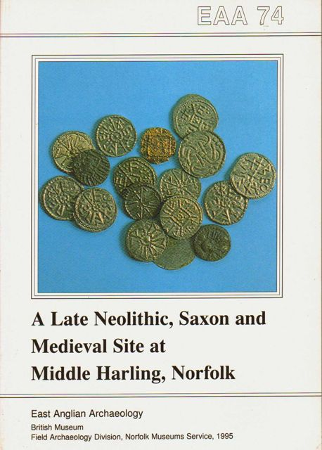 Image for A LATE NEOLITHIC, SAXON AND MEDIEVAL SITE AT MIDDLE HARLING, NORFOLK, :