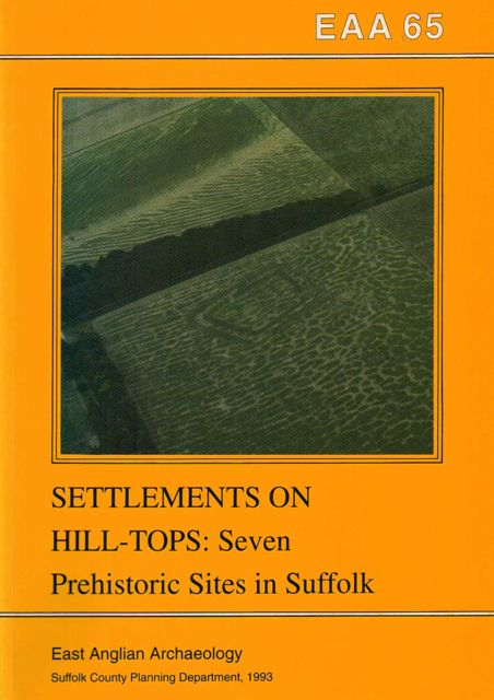 Image for Settlements on Hill-Tops,  :Seven Prehistoric Sites in Suffolk, EAA 65