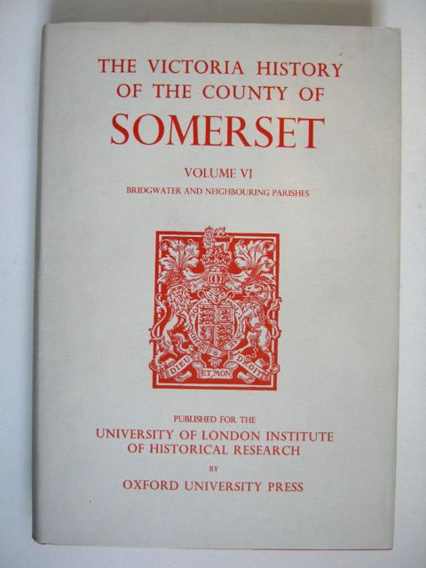 Image for A HISTORY OF THE COUNTY OF SOMERSET, VOLUME VI: Andersfield, Cannington, and North Petherton Hundreds (Bridgwater and Neighbouring Parishes), (Victoria County History) :