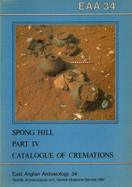 Image for THE ANGLO-SAXON CEMETERY AT SPONG HILL, NORTH ELMHAM, PART IV: CATALOGUE OF CREMATIONS :