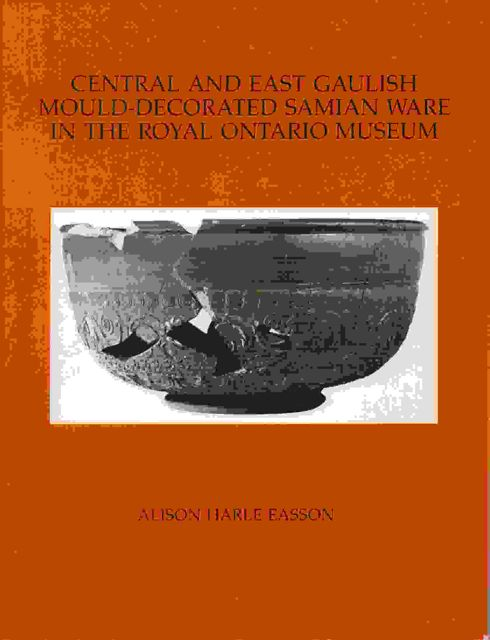 Image for CENTRAL AND EAST GAULISH MOULD-DECORATED SAMIAN WARE IN THE ROYAL ONTARIO MUSEUM, :
