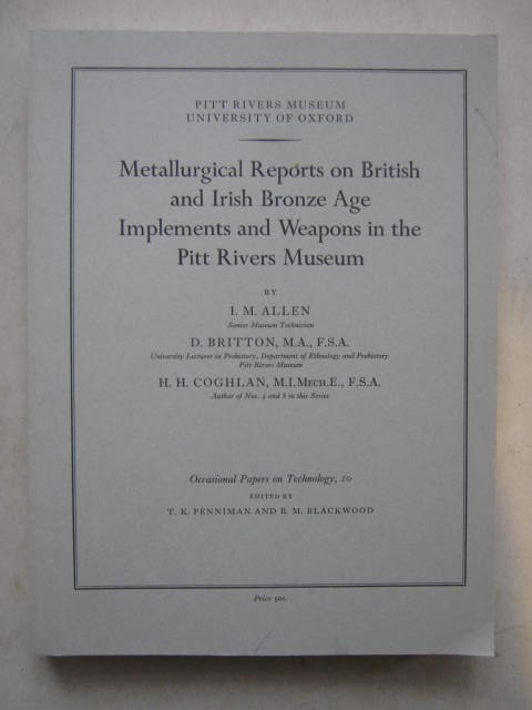 Image for Metallurgical Reports on British and Irish Bronze Age Implements and Weapons in the Pitt Rivers Museum :Occasional Papers on Technology 10