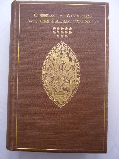 The Castles and Fortified Towers of Cumberland, Westmorland, and Lancashire North-of-the-Sands, together with a brief Historical Account of Border Warfare :Cumberland and Westmorland Antiquarian and Archaeological Society, Extra Series, Vol. XIII