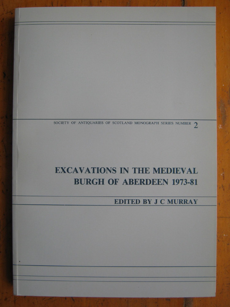 Image for EXCAVATIONS IN THE MEDIEVAL BURGH OF ABERDEEN 1973-81  :(Society of Antiquaries of Scotland Monagraph Series Number 2)