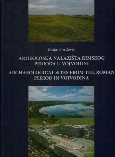 Image for ARHEOLOSKA NALAZISTA RIMSKOG PERIODA U VOJVODINI / ARCHAEOLOGICAL SITES FROM THE ROMAN PERIOD IN VOJVODINA :
