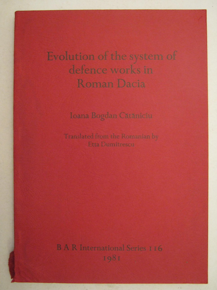 Image for Evolution of the System of Defence Works in Roman Dacia :translated from the Romanian by Etta Dumitrescu (BAR International Series 116)
