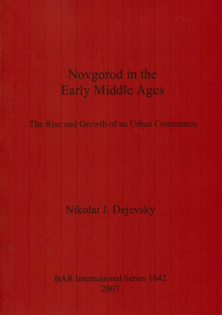 Image for NOVGOROD IN THE EARLY MIDDLE AGES: The Rise and Growth of an Urban Community :BAR International Series 1642