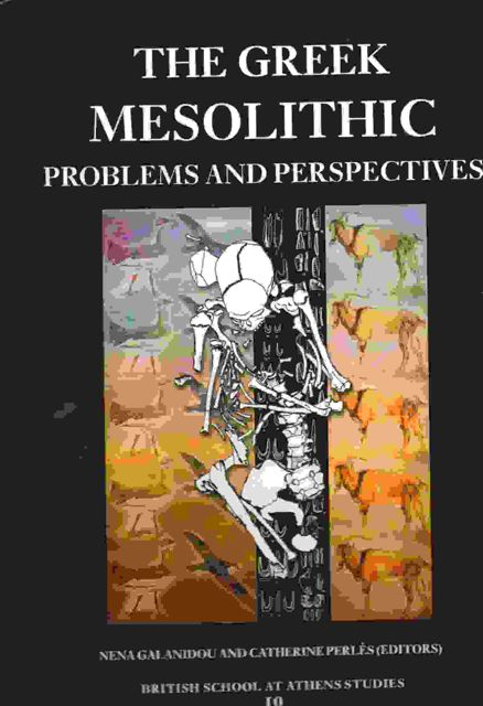 Image for THE GREEK MESOLITHIC, PROBLEMS AND PERSPECTIVES: Studies 10 :