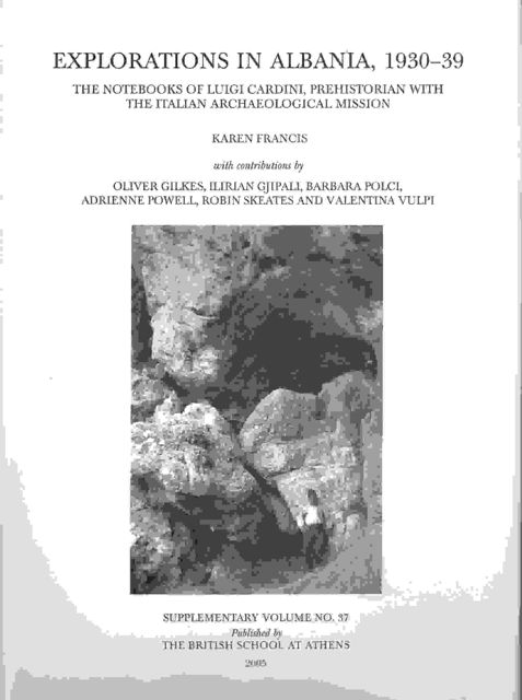 Image for EXPLORATIONS IN ALBANIA, 1930-39: the notebooks of Luigi Cardini, prehistorian with the Italian Archaeological Mission, Supplementary Vol 37 :