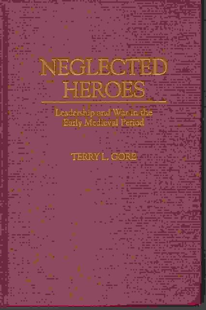 Image for Neglected Heroes :Leadership and War in the Early Medieval Period