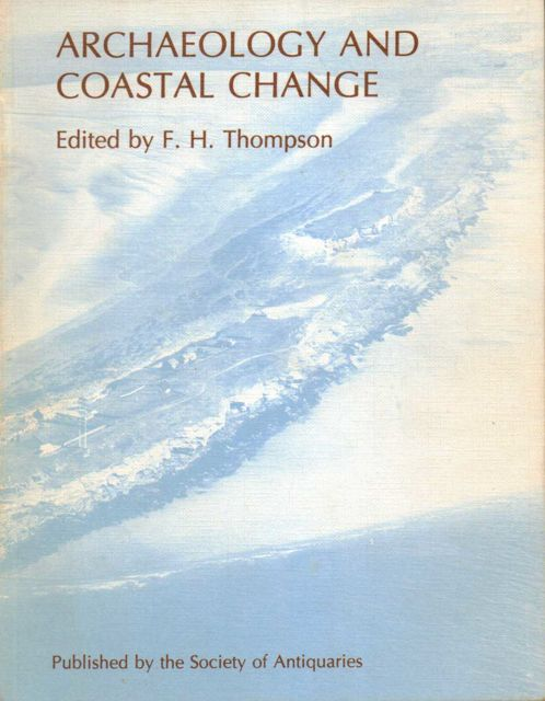 Image for ARCHAEOLOGY AND COASTAL CHANGE, being the papers presented at meetings in London and Manchester on 27th October and 5th November, 1977 :
