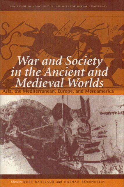 Image for WAR AND SOCIETY IN THE ANCIENT AND MEDIEVAL WORLDS: Asia, the Mediterranean, Europe, and Mesoamerica, :