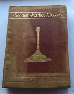 Image for SCOTTISH MARKET CROSSES, with an introductory chapter by Alexander Hutcheson, FSA Scot, :