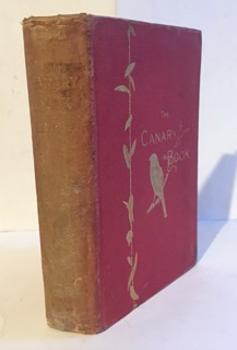 Image for THE CANARY BOOK: containing full directions for the breeding, rearing, and management of canaries and canary mules, cage making, &c. formation of canary societies, exhibition canaries... :