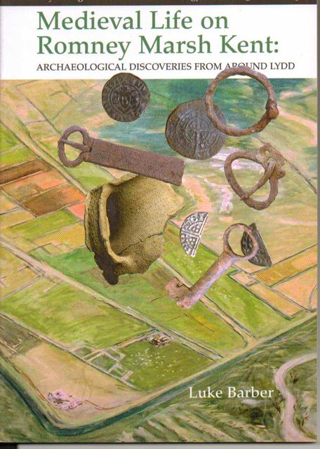 Image for Medieval Life on Romney Marsh Kent: Archaeological Discoveries From Around Lydd  :