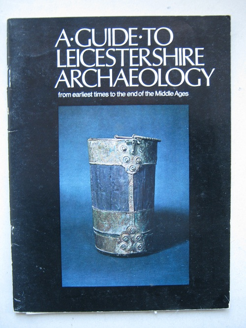 Image for A guide to leicestershire archaeology: from earliest times to the end of the Middle Ages :