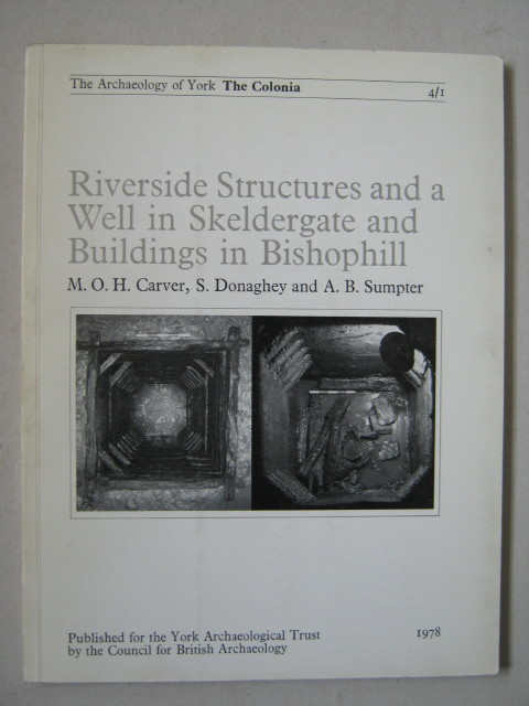 Image for Riverside structures and a well in Skeldergate and buildings in Bishophill :(The Archaeology of York Vol 4: The Colonia, Fascicule 1)