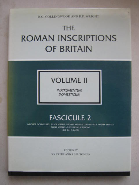 Image for The Roman Inscriptions of Britain, Vol II: Instrumentum Domesticum, Fascicule 2: Weights, Gold Vessel, Silver Vessels, Bronze Vessels, Lead Vessels, Pewter Vessels, Shale Vessels, Glass Vessels, Spoons :