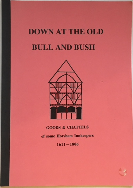 Image for Down at the old bull and bush: goods and chattels of some Horsham innkeepers 1611-1806 :