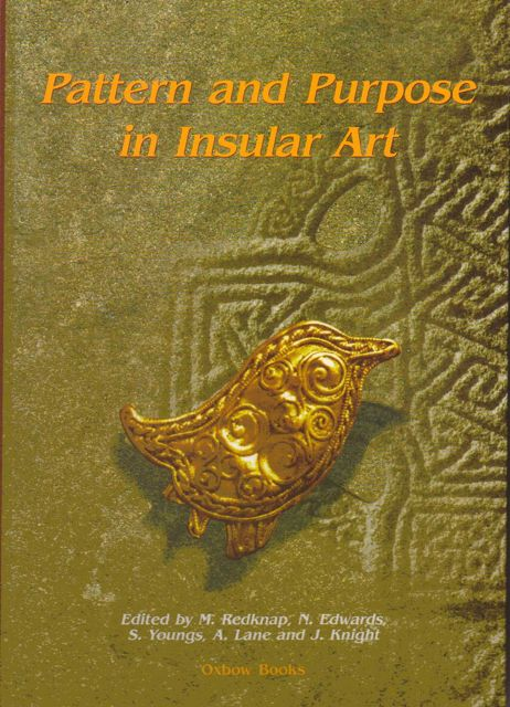 Image for Pattern and Purpose in Insular Art :Proceedings of the Fourth International Conference on Insular Art Held at the National Museum & Gallery, Cardiff 3-6 September 1998