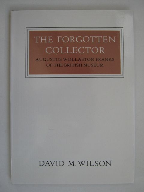 Image for The Forgotten Collector :Augustus Wollaston Franks of the British Museum