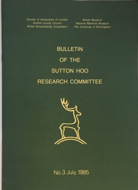 Image for Bulletin of the Sutton Hoo Research Committee no. 3 July, 1985 :