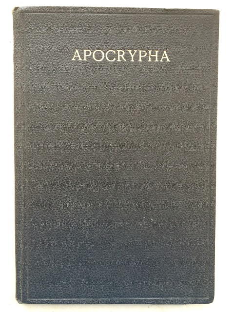 Image for The Apocrypha - Translated Out of The Original Tongues: And With The Former Translations Diligently Compared and Revised, By His Majesty's Special Command :