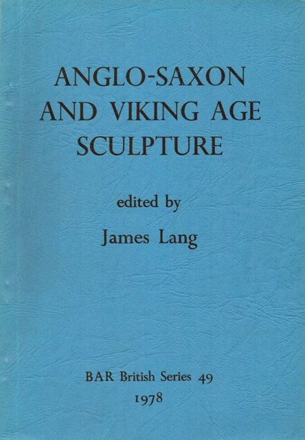 Image for ANGLO-SAXON AND VIKING AGE SCULPTURE AND ITS CONTEXT :Papers from the Collingwood Symposium on Insular Sculpture from 800 to 1066