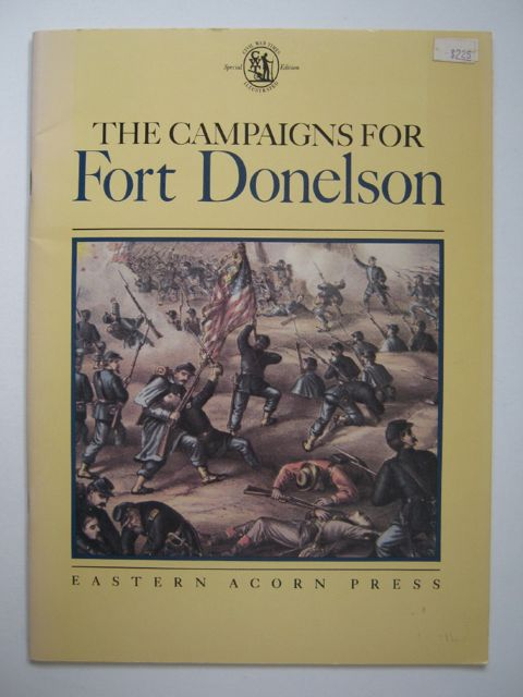 Image for THE CAMPAIGNS FOR FORT DONELSON: A Review of the Encounter with Vignettes of the Men who fought and Articles on the Surrounding Action, :