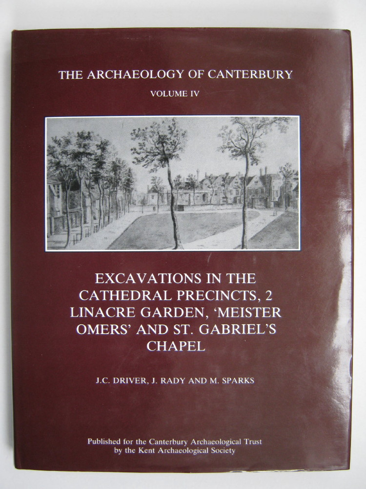 Image for The Archaeology of Canterbury Volume IV: Excavations in the Cathedral Precincts, 2 Linacre Garden, 'Meister Omer's' and St Gabriel's Chapel :