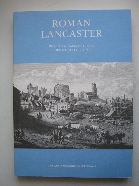 Image for ROMAN LANCASTER: rescue archaeology in an historic city 1970-75, Brigantia Monograph No 1, :