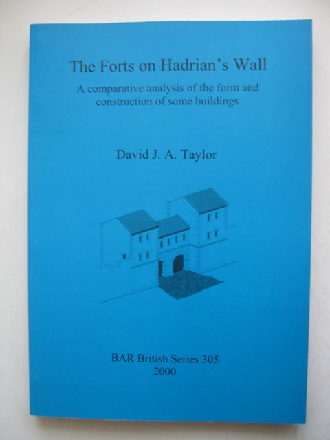 Image for THE FORTS ON HADRIAN'S WALL, a comparative analysis of the form and construction of some buildings :BAR British Series 305