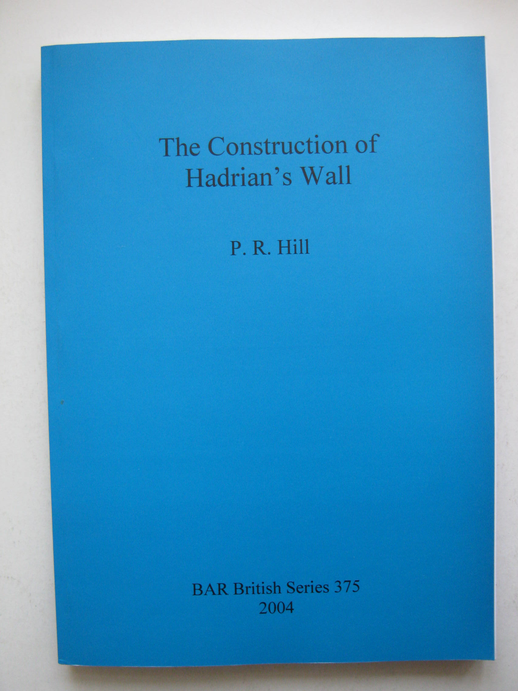 Image for THE CONSTRUCTION OF HADRIANS WALL :BAR British Series 375