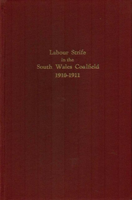 Image for LABOUR STRIFE IN THE SOUTH WALES COALFIELD 1910-1911: A Historical and Critical Record of the Mid-Rhondda, Aberdare Valley and other Strikes :