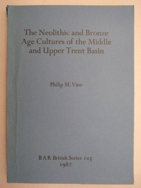 Image for The Neolithic and Bronze Age Cultures of the Middle and Upper Trent Basin :