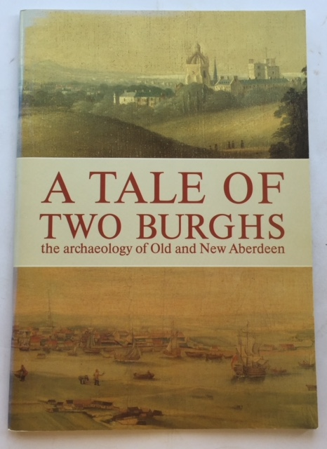 Image for A TALE OF TWO BURGHS: The Archaeology of Old and New Aberdeen :