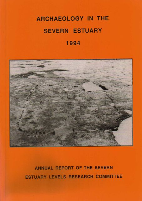 ARCHAEOLOGY IN THE SEVERN ESTUARY 1994, VOLUME 5: Annual Report of the Severn Estuary Levels Research Committee :