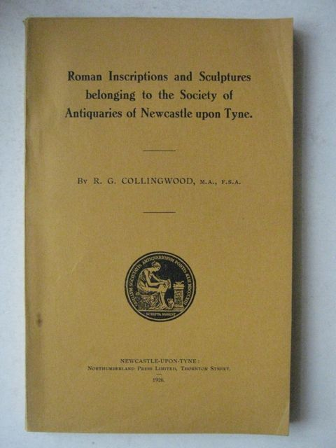 Image for Roman Inscriptions and Sculptures belonging the Society of Antiquaries of Newcastle upon Tyne :(Read on 27th January 1926)